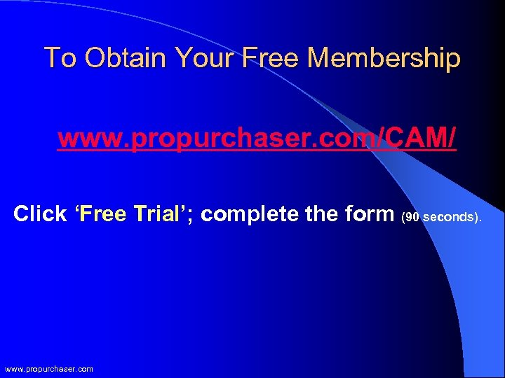 To Obtain Your Free Membership www. propurchaser. com/CAM/ Click 'Free Trial'; complete the form