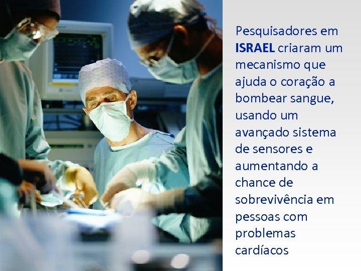Pesquisadores em ISRAEL criaram um mecanismo que ajuda o coração a bombear sangue, usando