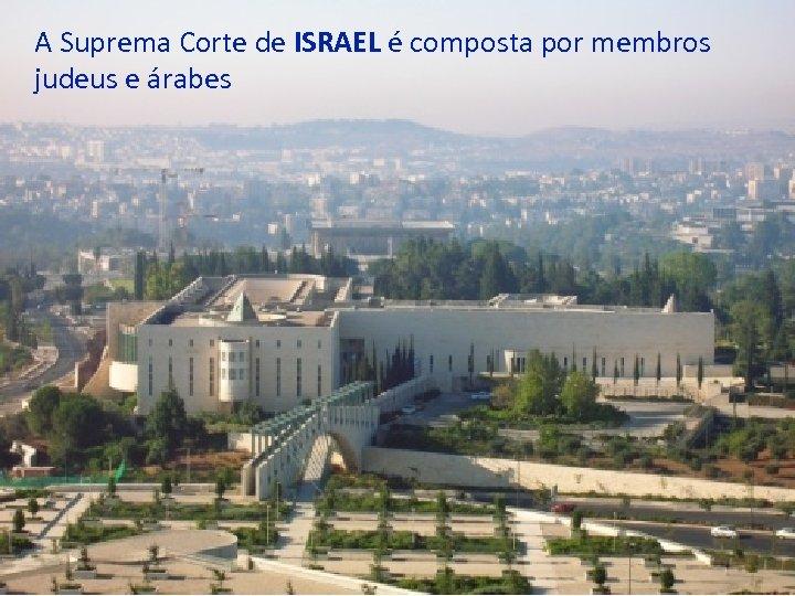 A Suprema Corte de ISRAEL é composta por membros judeus e árabes