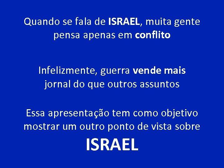 Quando se fala de ISRAEL, muita gente pensa apenas em conflito Infelizmente, guerra vende
