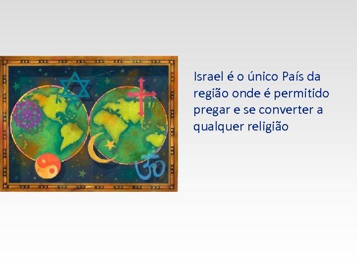 Israel é o único País da região onde é permitido pregar e se converter