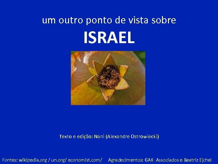 um outro ponto de vista sobre ISRAEL Texto e edição: Nani (Alexandre Ostrowiecki) Fontes: