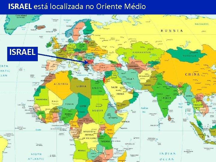 ISRAEL está localizada no Oriente Médio ISRAEL