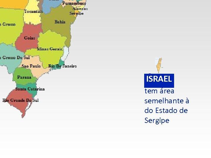 ISRAEL tem área semelhante à do Estado de Sergipe