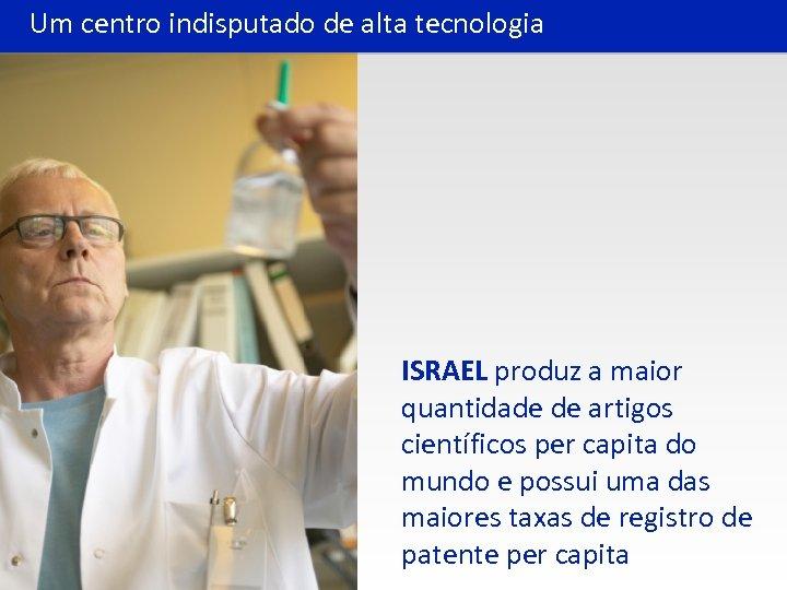 Um centro indisputado de alta tecnologia ISRAEL produz a maior quantidade de artigos científicos
