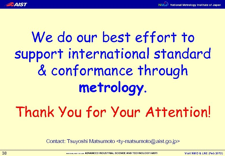 We do our best effort to support international standard & conformance through metrology. Thank