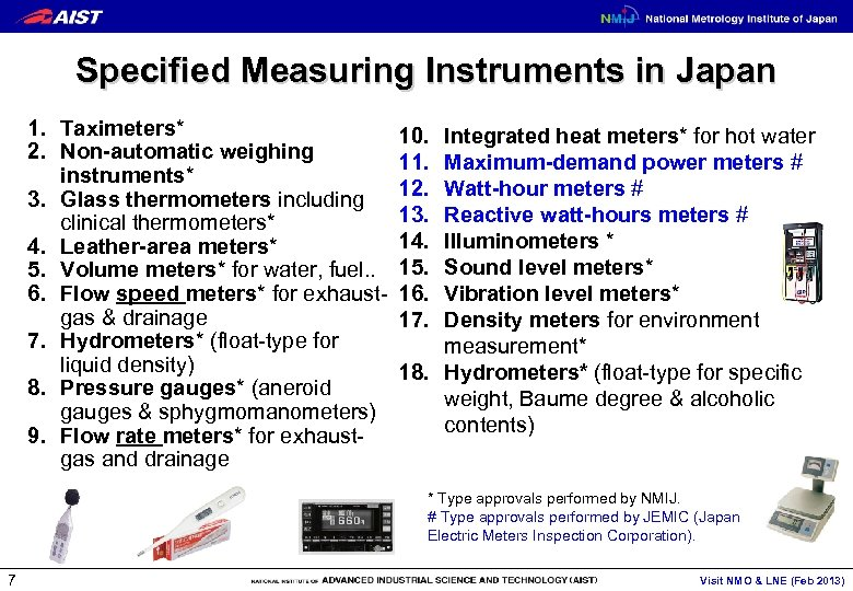 Specified Measuring Instruments in Japan 1. Taximeters* 2. Non-automatic weighing instruments* 3. Glass thermometers