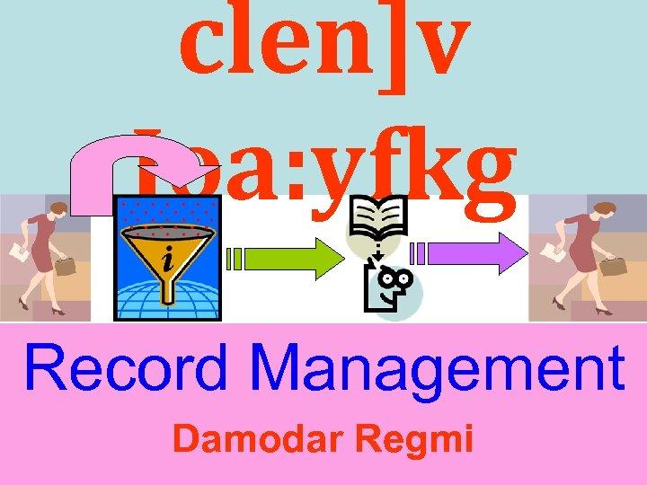 clen]v Joa: yfkg Record Management Damodar Regmi