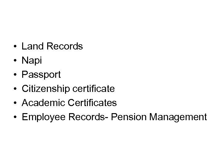 • • • Land Records Napi Passport Citizenship certificate Academic Certificates Employee Records-