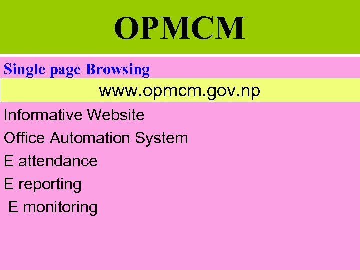 OPMCM Single page Browsing www. opmcm. gov. np Informative Website Office Automation System E