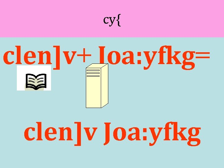 cy{ clen]v+ Joa: yfkg= clen]v Joa: yfkg
