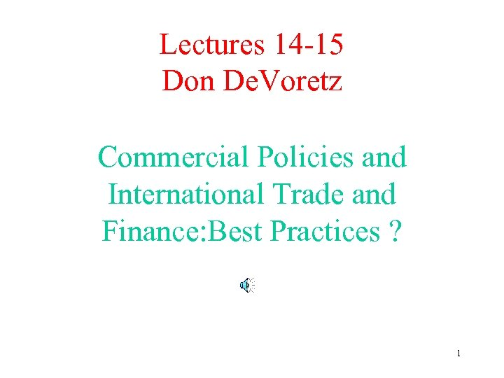 Lectures 14 -15 Don De. Voretz Commercial Policies and International Trade and Finance: Best