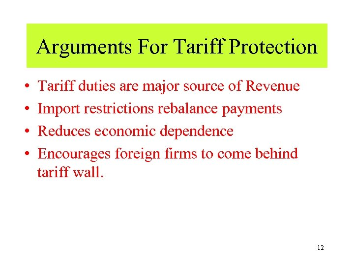 Arguments For Tariff Protection • • Tariff duties are major source of Revenue Import