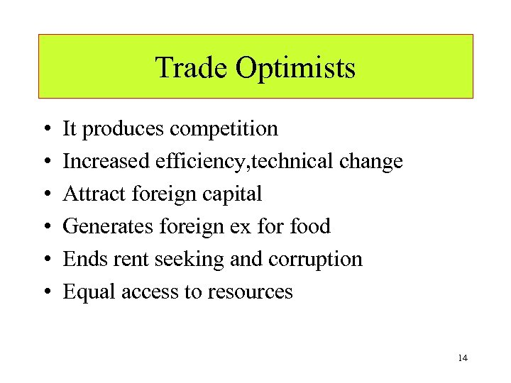 Trade Optimists • • • It produces competition Increased efficiency, technical change Attract foreign