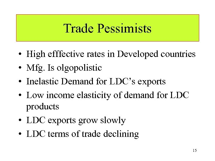 Trade Pessimists • • High efffective rates in Developed countries Mfg. Is olgopolistic Inelastic