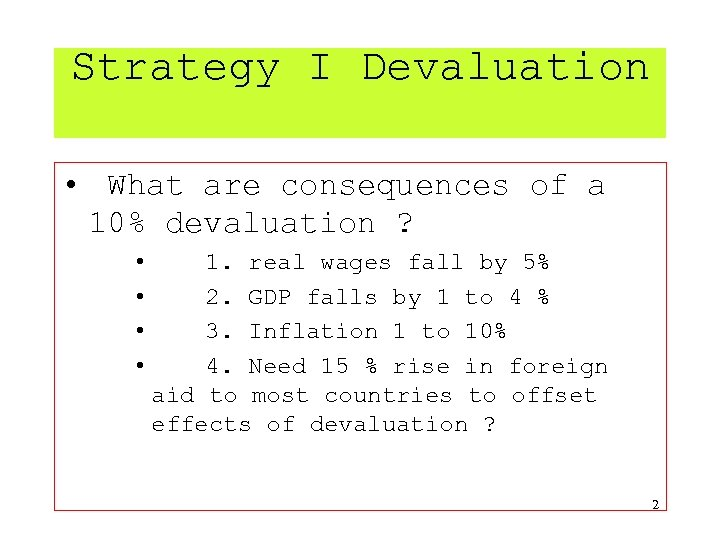 Strategy I Devaluation • What are consequences of a 10% devaluation ? • •