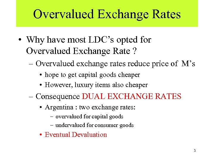 Overvalued Exchange Rates • Why have most LDC's opted for Overvalued Exchange Rate ?
