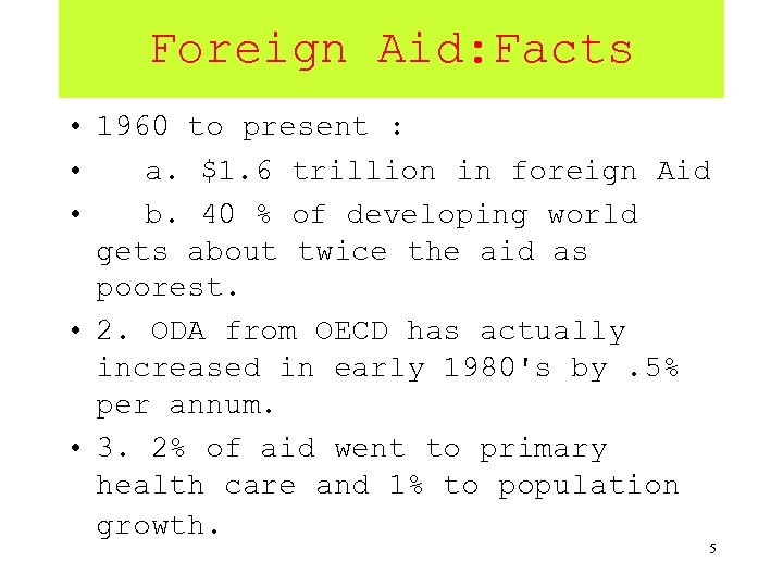 Foreign Aid: Facts • 1960 to present : • a. $1. 6 trillion in
