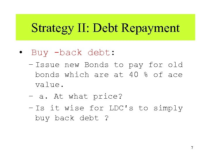 Strategy II: Debt Repayment • Buy -back debt: – Issue new Bonds to pay