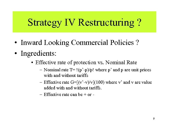 Strategy IV Restructuring ? • Inward Looking Commercial Policies ? • Ingredients: • Effective