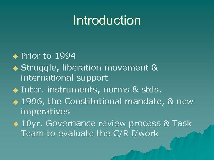 Introduction Prior to 1994 u Struggle, liberation movement & international support u Inter. instruments,