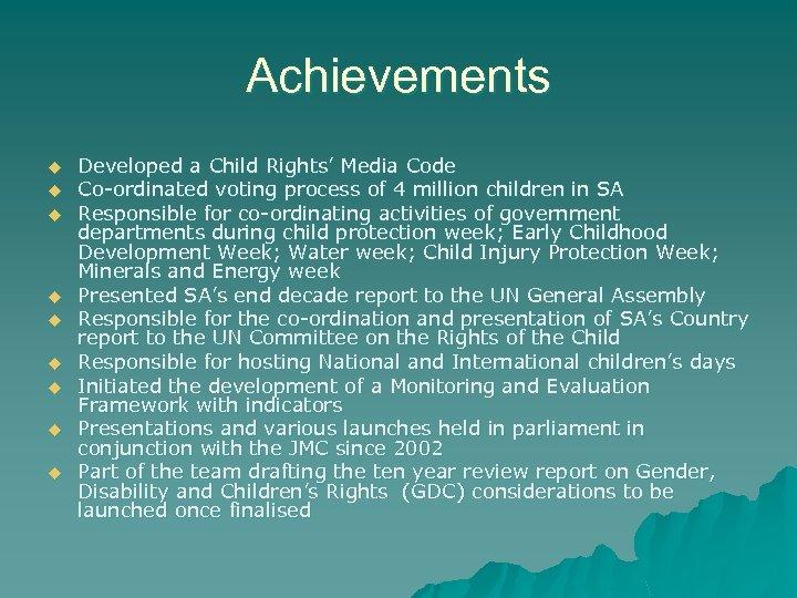 Achievements u u u u u Developed a Child Rights' Media Code Co-ordinated voting