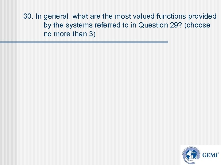 30. In general, what are the most valued functions provided by the systems referred