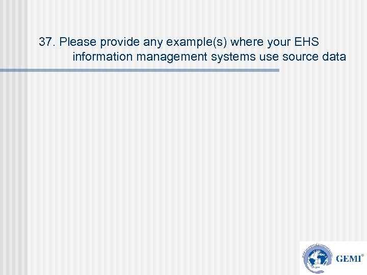 37. Please provide any example(s) where your EHS information management systems use source data