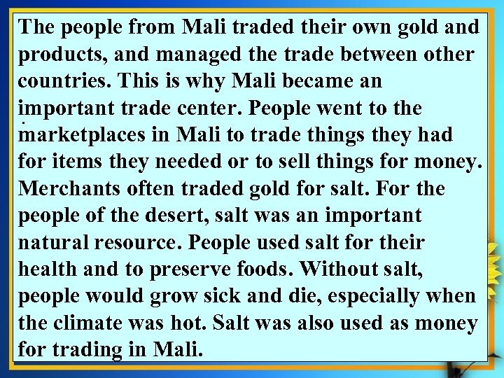 The people from Mali traded their own gold and products, and managed the trade