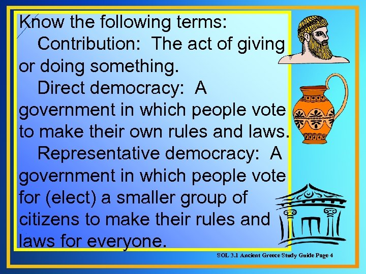 Know the following terms: Contribution: The act of giving or doing something. Direct democracy: