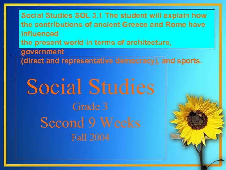 . Social Studies SOL 3. 1 The student will explain how the contributions of