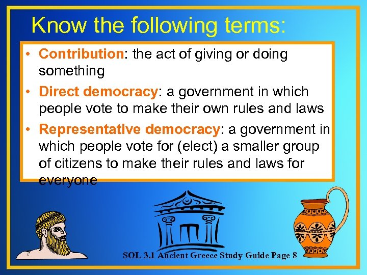 Know the following terms: • Contribution: the act of giving or doing something •