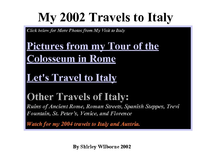 My 2002 Travels to Italy Click below for More Photos from My Visit to