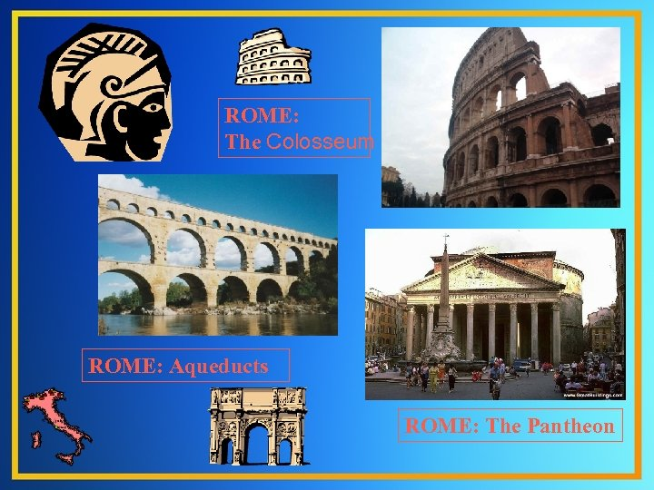 ROME: The Colosseum ROME: Aqueducts ROME: The Pantheon
