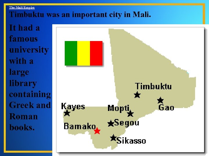 The Mali Empire Timbuktu was an important city in Mali. It had a famous