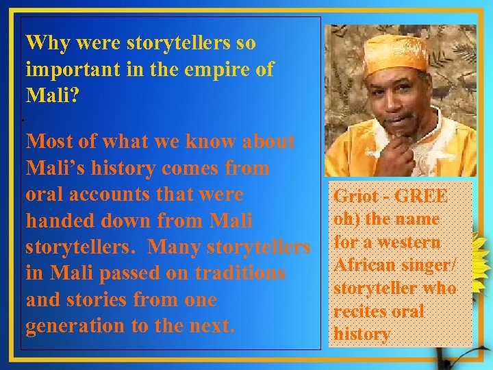 Why were storytellers so important in the empire of Mali? . Most of what