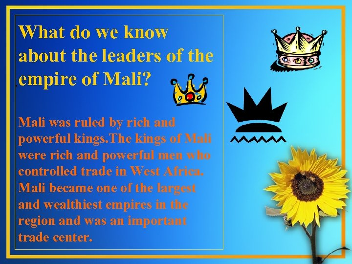What do we know about the leaders of the . empire of Mali? Mali