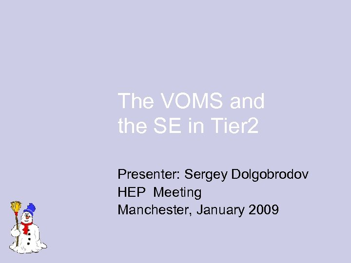 The VOMS and the SE in Tier 2 Presenter: Sergey Dolgobrodov HEP Meeting Manchester,