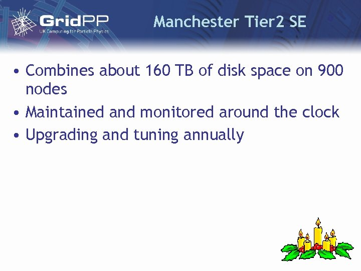 Manchester Tier 2 SE • Combines about 160 TB of disk space on 900