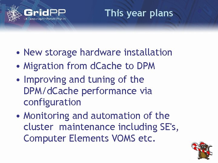 This year plans • New storage hardware installation • Migration from d. Cache to