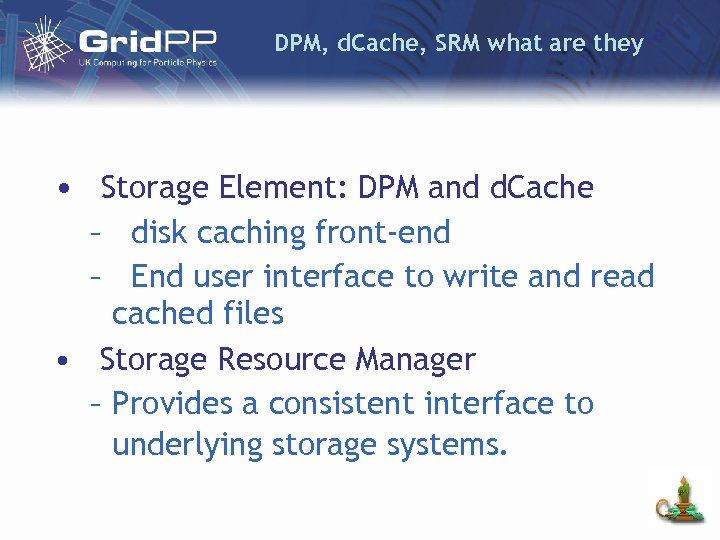 DPM, d. Cache, SRM what are they • Storage Element: DPM and d. Cache