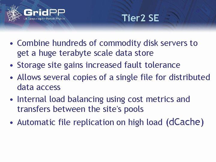 Tier 2 SE • Combine hundreds of commodity disk servers to get a huge