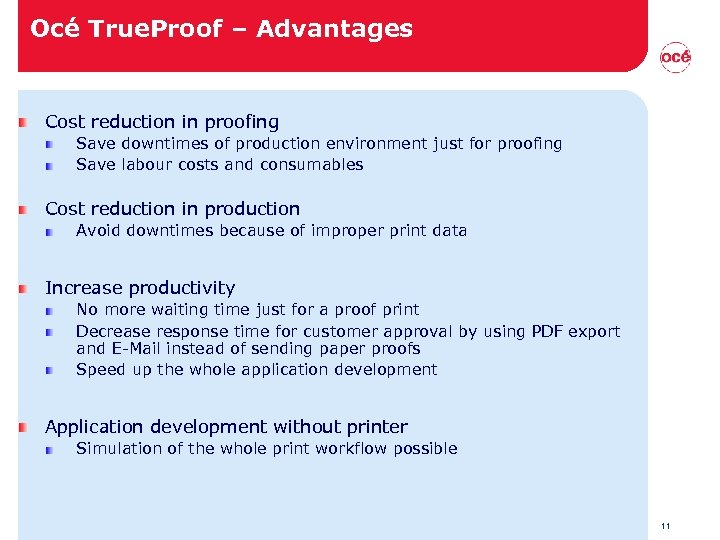 Océ True. Proof – Advantages Cost reduction in proofing Save downtimes of production environment