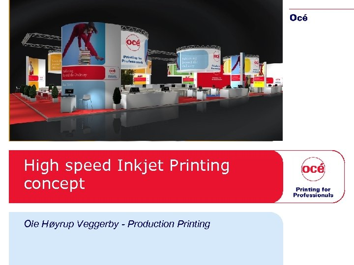 High speed Inkjet Printing concept Ole Høyrup Veggerby - Production Printing