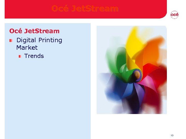Océ Jet. Stream Digital Printing Market Trends 13