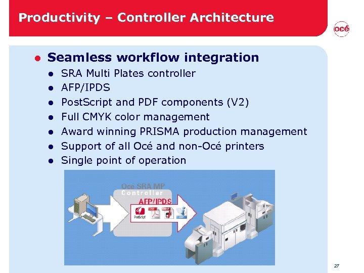 Productivity – Controller Architecture l Seamless workflow integration l l l l SRA Multi