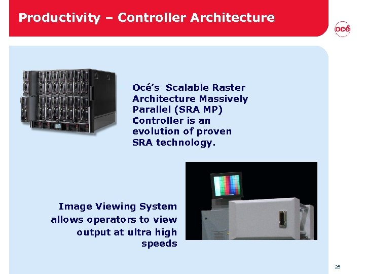 Productivity – Controller Architecture • Océ's Scalable Raster Architecture Massively Parallel (SRA MP) Controller