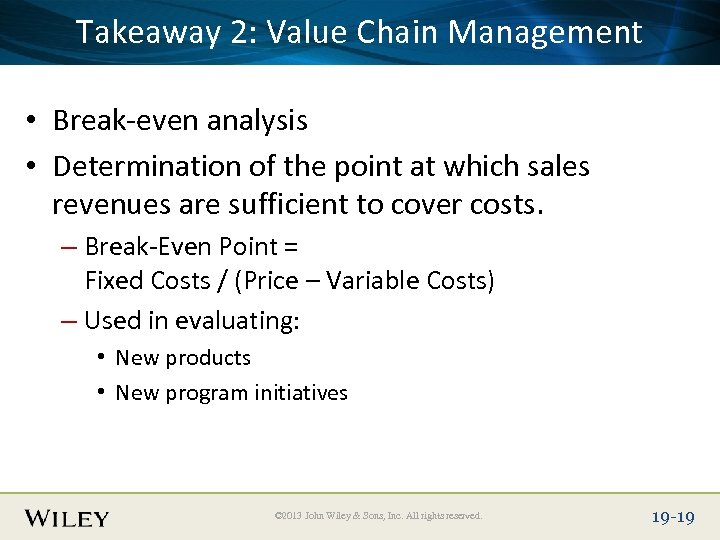 Place Slide Title Text Here Takeaway 2: Value Chain Management • Break-even analysis •