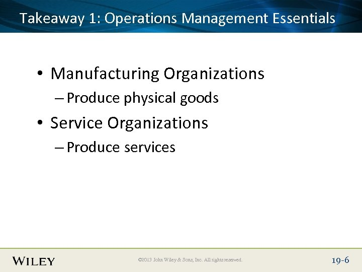 Place Slide 1: Operations Management Essentials Takeaway Title Text Here • Manufacturing Organizations –