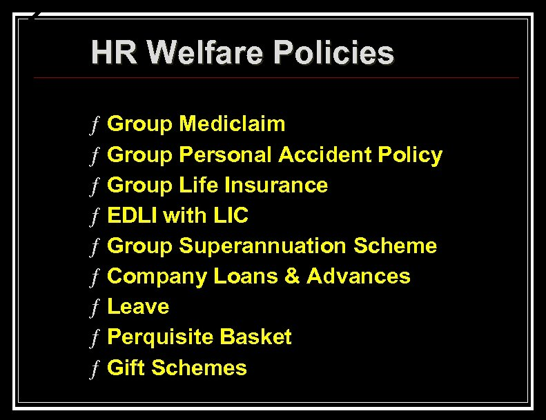 HR Welfare Policies ƒ ƒ ƒ ƒ ƒ Group Mediclaim Group Personal Accident Policy